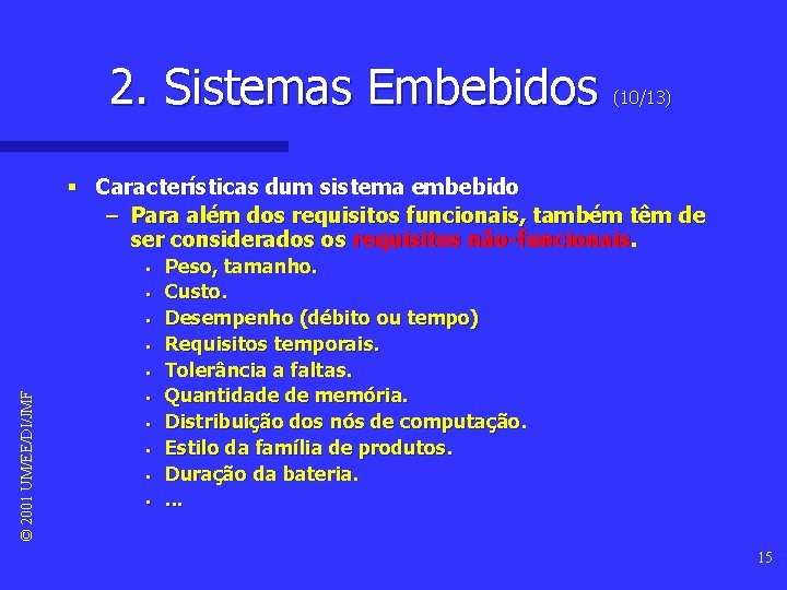 2. Sistemas Embebidos (10/13) § Características dum sistema embebido – Para além dos requisitos