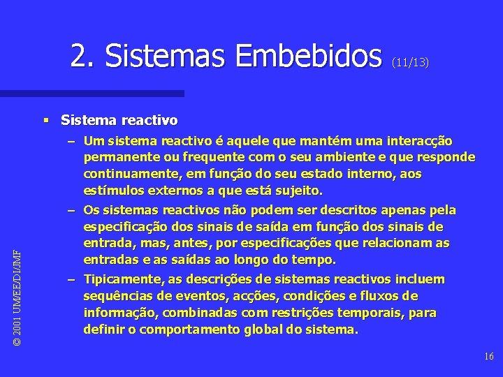 2. Sistemas Embebidos (11/13) © 2001 UM/EE/DI/JMF § Sistema reactivo – Um sistema reactivo