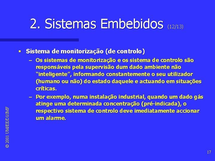 2. Sistemas Embebidos (12/13) © 2001 UM/EE/DI/JMF § Sistema de monitorização (de controlo) –