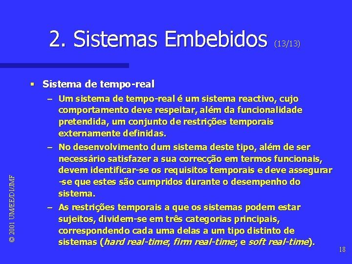 2. Sistemas Embebidos (13/13) © 2001 UM/EE/DI/JMF § Sistema de tempo-real – Um sistema