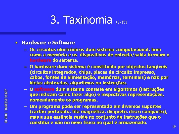 3. Taxinomia (1/15) © 2001 UM/EE/DI/JMF § Hardware e Software – Os circuitos electrónicos