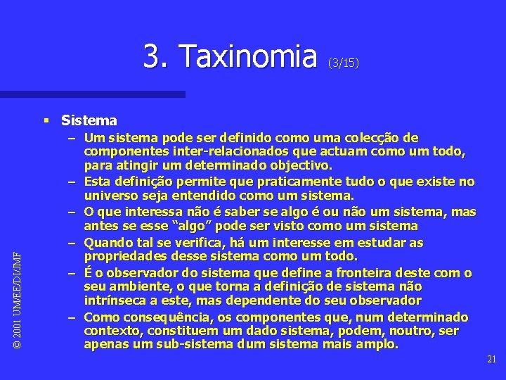 3. Taxinomia (3/15) © 2001 UM/EE/DI/JMF § Sistema – Um sistema pode ser definido