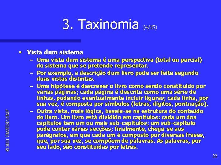 3. Taxinomia (4/15) © 2001 UM/EE/DI/JMF § Vista dum sistema – Uma vista dum