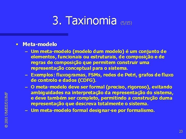 3. Taxinomia (5/15) © 2001 UM/EE/DI/JMF § Meta-modelo – Um meta-modelo (modelo dum modelo)