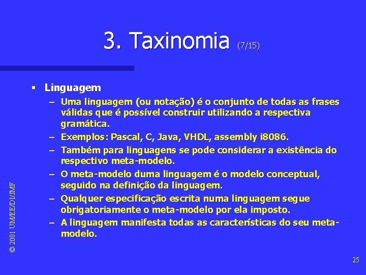 3. Taxinomia (7/15) © 2001 UM/EE/DI/JMF § Linguagem – Uma linguagem (ou notação) é