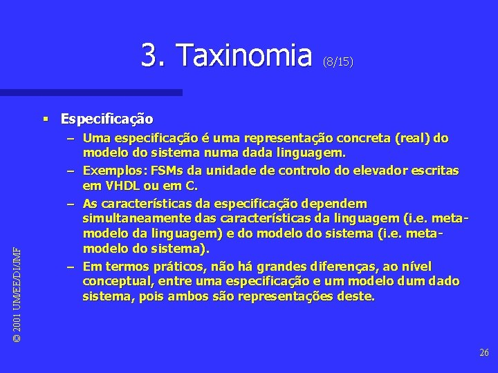 3. Taxinomia (8/15) © 2001 UM/EE/DI/JMF § Especificação – Uma especificação é uma representação