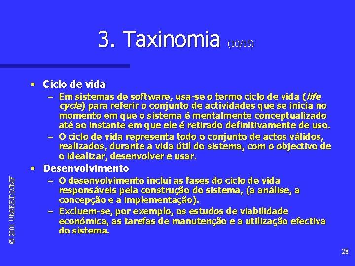 3. Taxinomia (10/15) § Ciclo de vida – Em sistemas de software, usa-se o