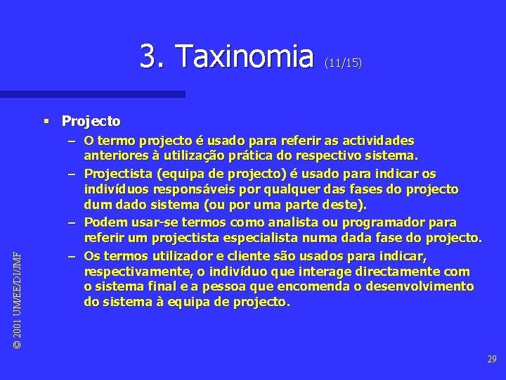 3. Taxinomia (11/15) © 2001 UM/EE/DI/JMF § Projecto – O termo projecto é usado