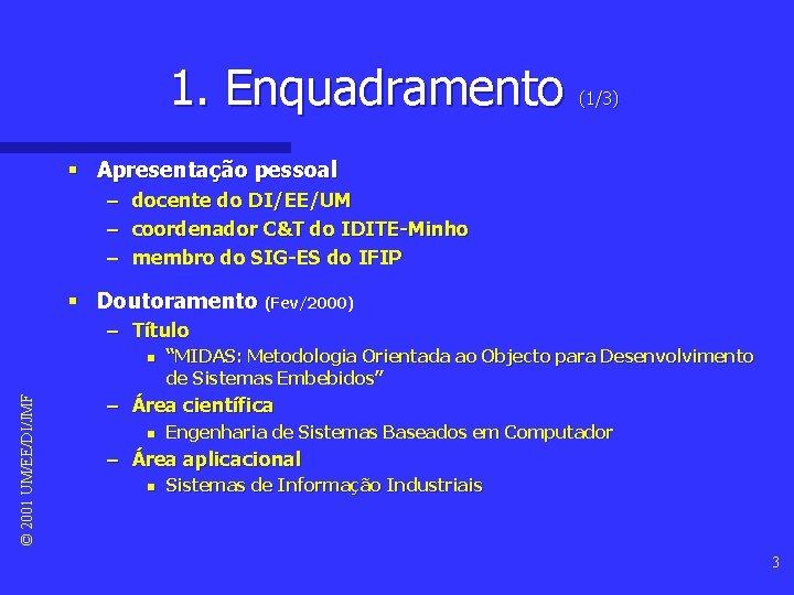 1. Enquadramento (1/3) § Apresentação pessoal – – – docente do DI/EE/UM coordenador C&T