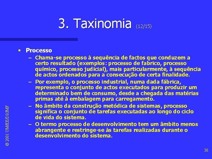 3. Taxinomia (12/15) © 2001 UM/EE/DI/JMF § Processo – Chama-se processo à sequência de