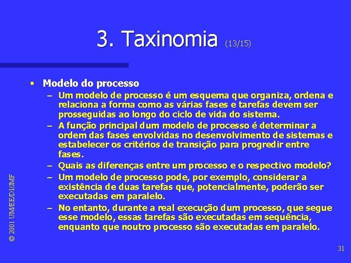 3. Taxinomia (13/15) © 2001 UM/EE/DI/JMF § Modelo do processo – Um modelo de