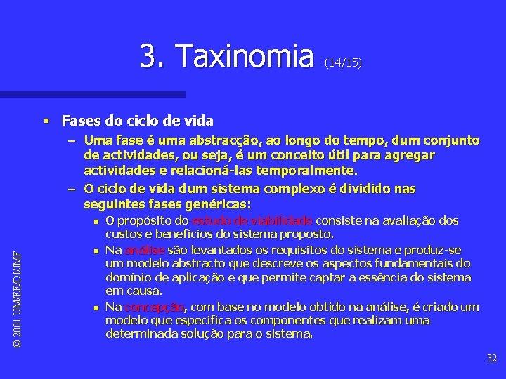 3. Taxinomia (14/15) § Fases do ciclo de vida – Uma fase é uma