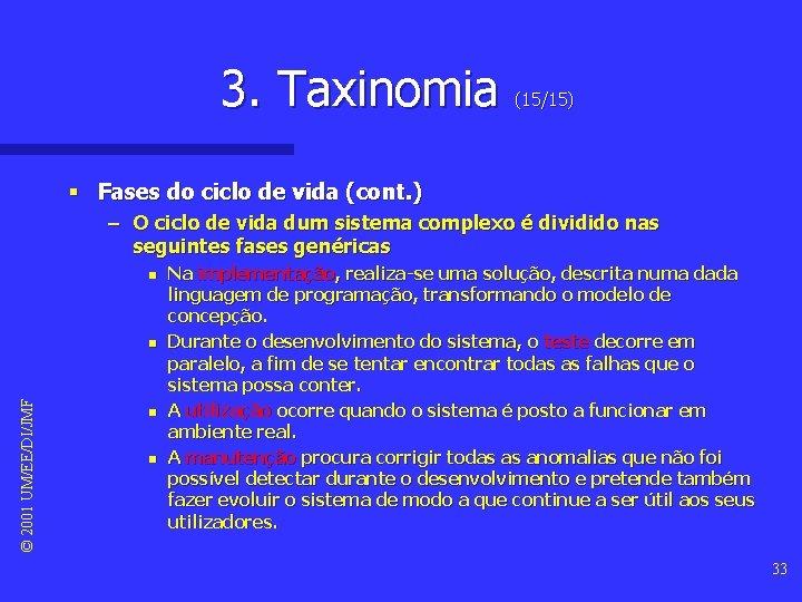 3. Taxinomia (15/15) § Fases do ciclo de vida (cont. ) – O ciclo