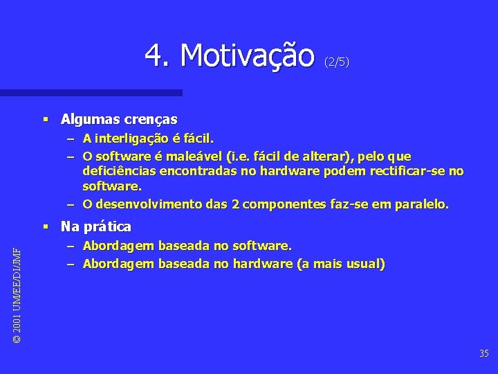 4. Motivação (2/5) § Algumas crenças – A interligação é fácil. – O software