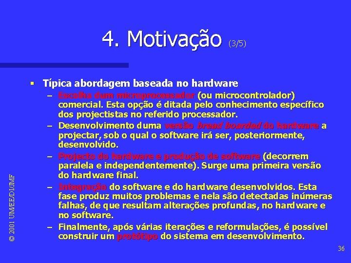 4. Motivação (3/5) © 2001 UM/EE/DI/JMF § Típica abordagem baseada no hardware – Escolha