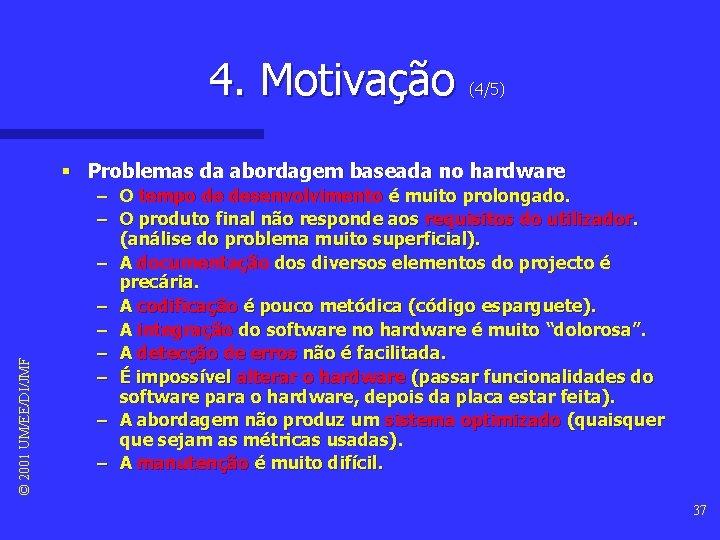 4. Motivação (4/5) © 2001 UM/EE/DI/JMF § Problemas da abordagem baseada no hardware –