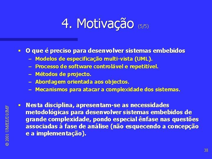 4. Motivação (5/5) § O que é preciso para desenvolver sistemas embebidos © 2001