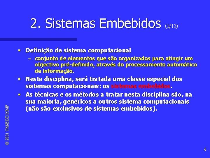 2. Sistemas Embebidos (1/13) § Definição de sistema computacional © 2001 UM/EE/DI/JMF – conjunto