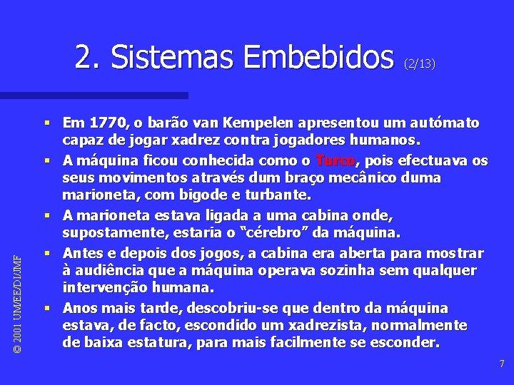 © 2001 UM/EE/DI/JMF 2. Sistemas Embebidos (2/13) § Em 1770, o barão van Kempelen