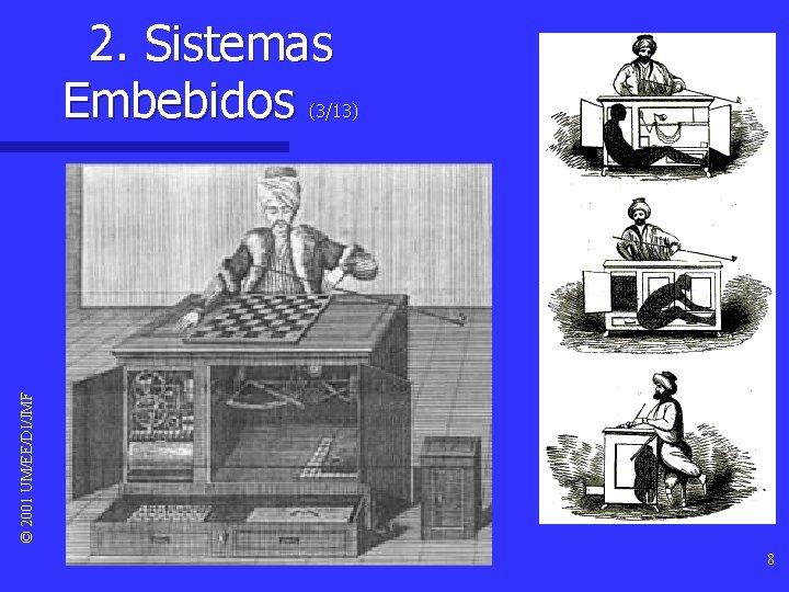 2. Sistemas Embebidos © 2001 UM/EE/DI/JMF (3/13) 8