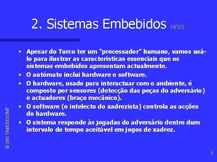 """© 2001 UM/EE/DI/JMF 2. Sistemas Embebidos (4/13) § Apesar do Turco ter um """"processador"""""""
