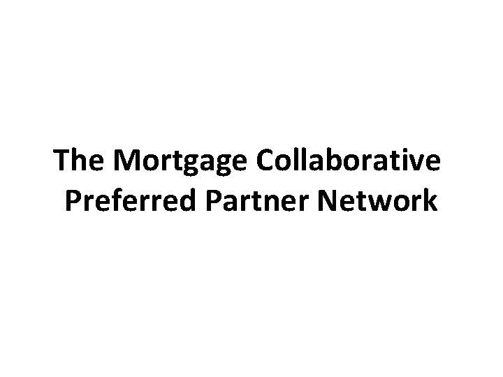 The Mortgage Collaborative Preferred Partner Network