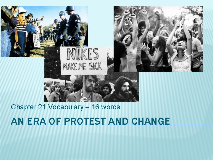 Chapter 21 Vocabulary – 16 words AN ERA OF PROTEST AND CHANGE