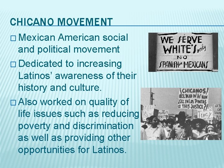 CHICANO MOVEMENT � Mexican American social and political movement � Dedicated to increasing Latinos'