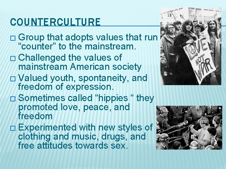 """COUNTERCULTURE � Group that adopts values that run """"counter"""" to the mainstream. � Challenged"""