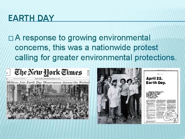 EARTH DAY �A response to growing environmental concerns, this was a nationwide protest calling