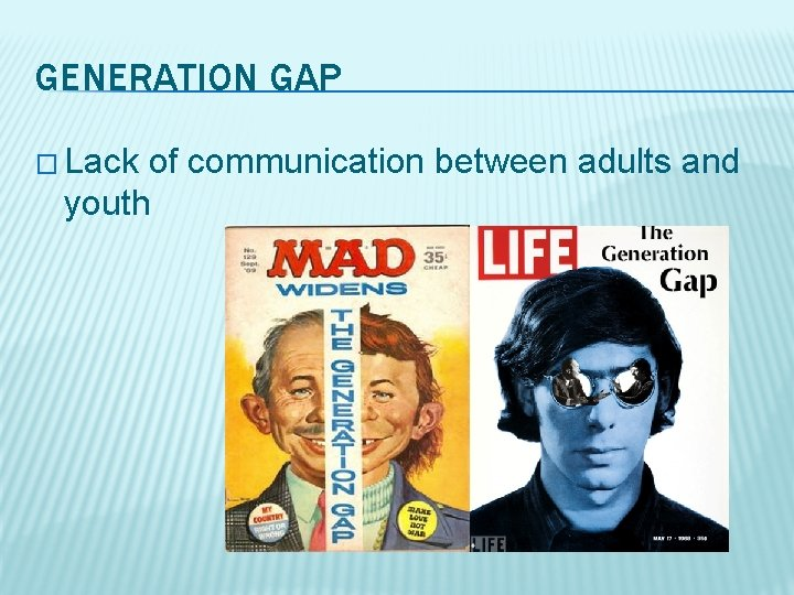 GENERATION GAP � Lack of communication between adults and youth