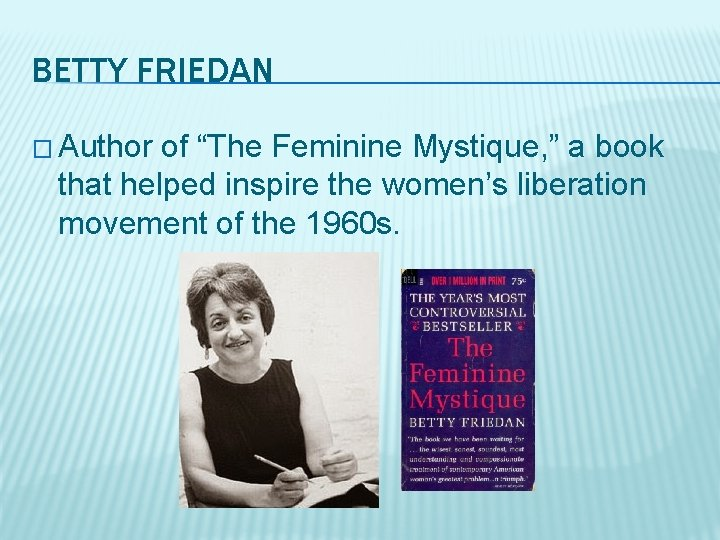 """BETTY FRIEDAN � Author of """"The Feminine Mystique, """" a book that helped inspire"""