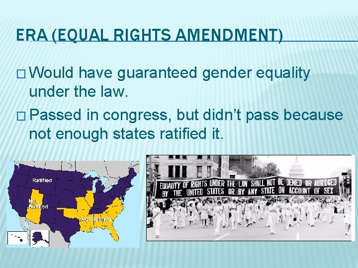 ERA (EQUAL RIGHTS AMENDMENT) � Would have guaranteed gender equality under the law. �