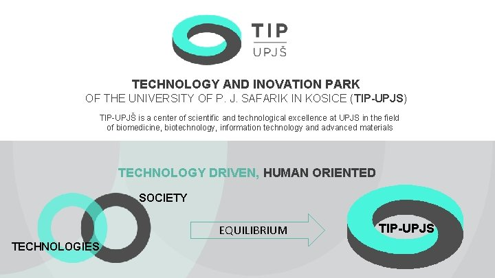 TECHNOLOGY AND INOVATION PARK OF THE UNIVERSITY OF P. J. SAFARIK IN KOSICE (TIP-UPJS)