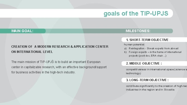 goals of the TIP-UPJS MAIN GOAL: MILESTONES: 1. SHORT-TERM OBJECTIVE : CREATION OF A