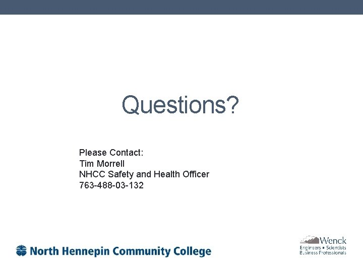 Questions? Please Contact: Tim Morrell NHCC Safety and Health Officer 763 -488 -03 -132