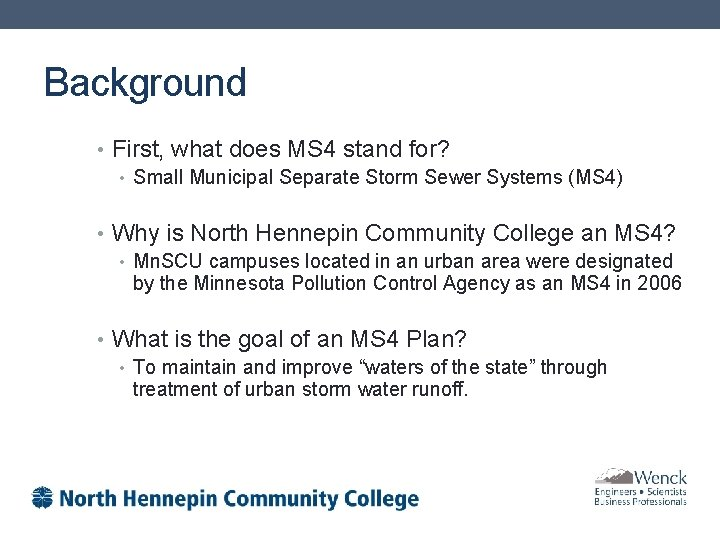 Background • First, what does MS 4 stand for? • Small Municipal Separate Storm