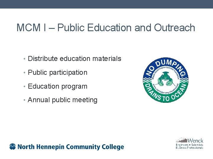 MCM I – Public Education and Outreach • Distribute education materials • Public participation