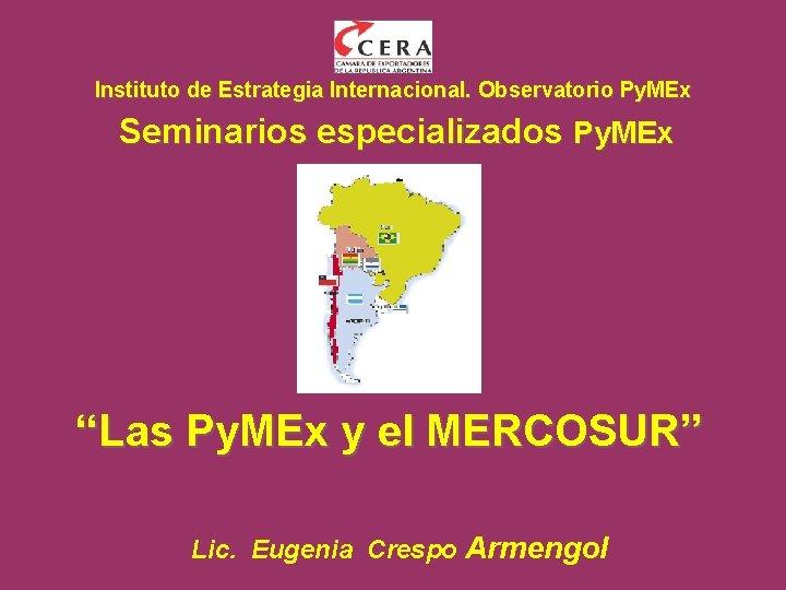 """Instituto de Estrategia Internacional. Observatorio Py. MEx Seminarios especializados Py. MEx """"Las Py. MEx"""