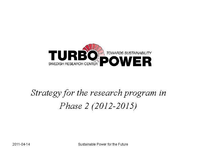 Strategy for the research program in Phase 2 (2012 -2015) 2011 -04 -14 Sustainable