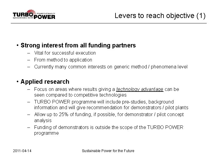 Levers to reach objective (1) • Strong interest from all funding partners – Vital