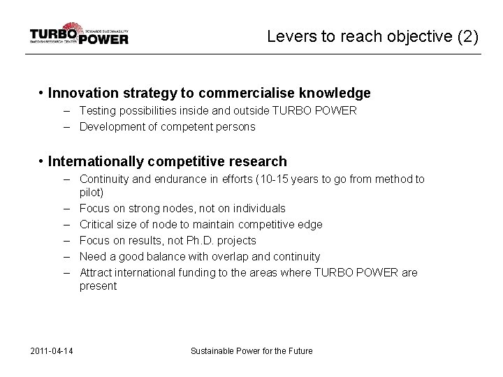 Levers to reach objective (2) • Innovation strategy to commercialise knowledge – Testing possibilities