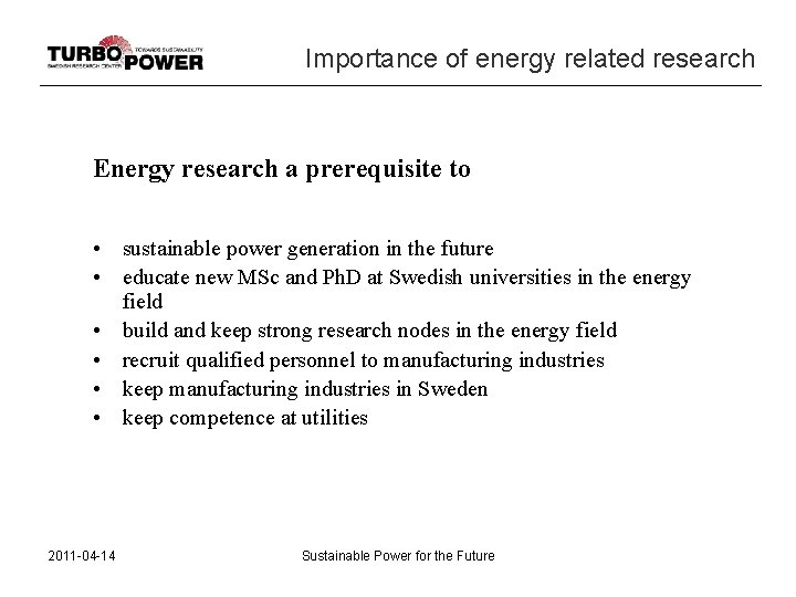 Importance of energy related research Energy research a prerequisite to • sustainable power generation
