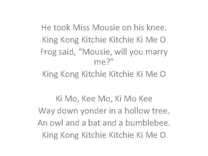 He took Miss Mousie on his knee. King Kong Kitchie Ki Me O Frog