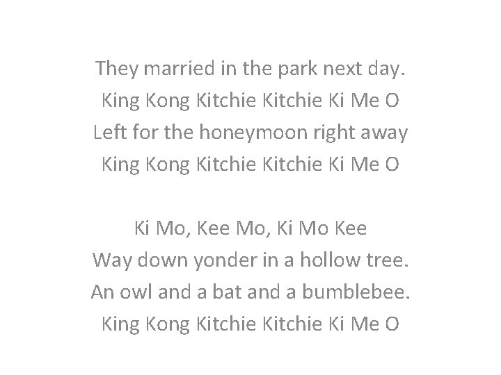 They married in the park next day. King Kong Kitchie Ki Me O Left