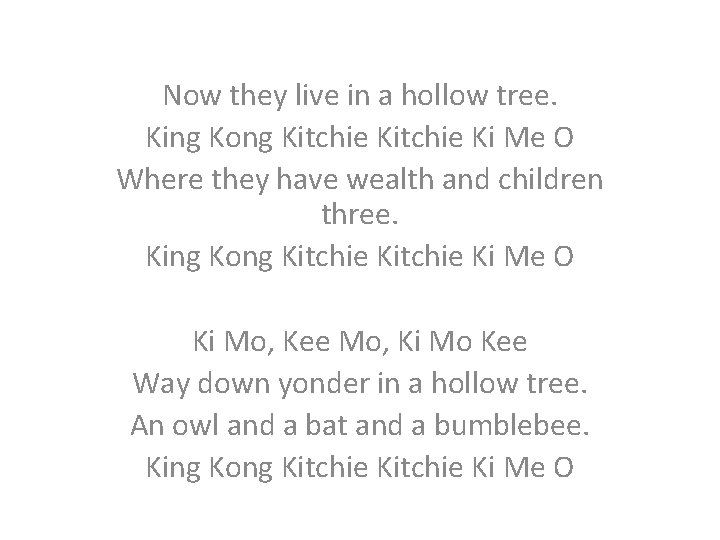 Now they live in a hollow tree. King Kong Kitchie Ki Me O Where