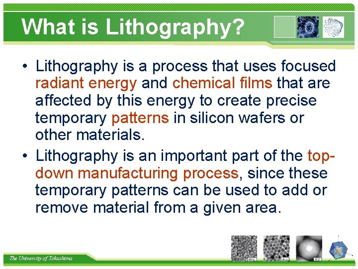 What is Lithography? • Lithography is a process that uses focused radiant energy and