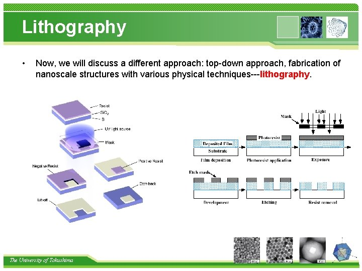Lithography • Now, we will discuss a different approach: top-down approach, fabrication of nanoscale
