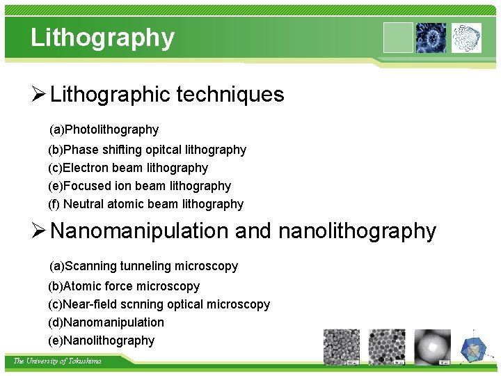 Lithography Ø Lithographic techniques (a)Photolithography (b)Phase shifting opitcal lithography (c)Electron beam lithography (e)Focused ion