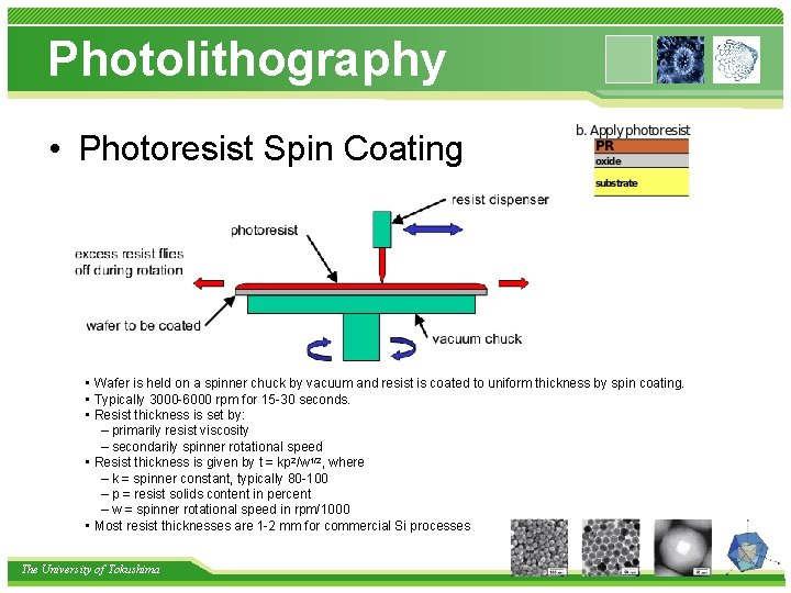 Photolithography • Photoresist Spin Coating • Wafer is held on a spinner chuck by